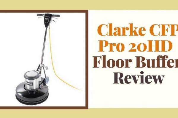 Clarke CFP Pro 20HD Floor Buffer Review