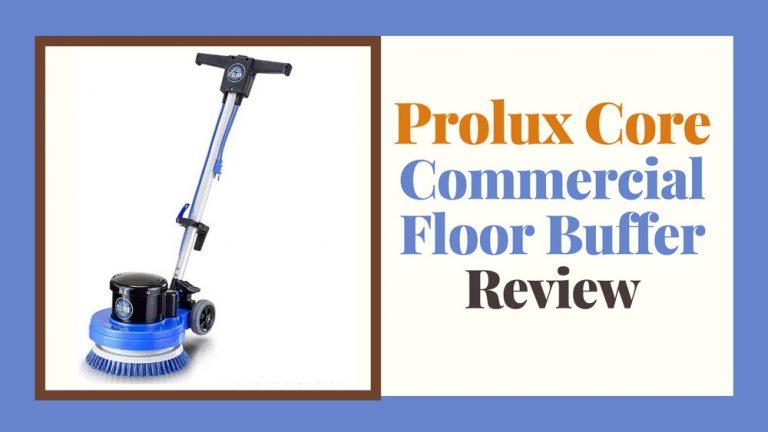 Prolux Core Heavy Duty Commercial Floor Buffer Review